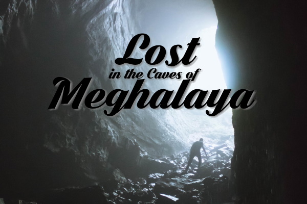 Lost in the Caves of Meghalaya